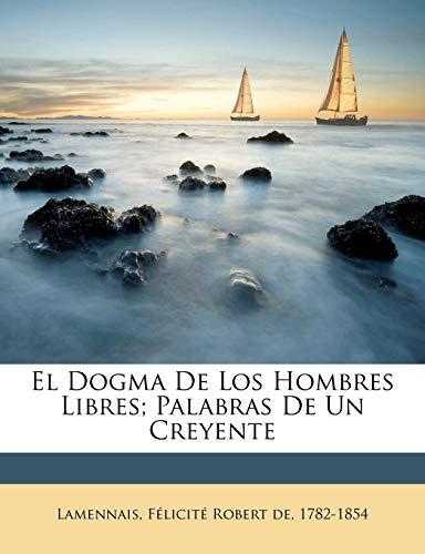 9781172270491: El dogma de los hombres libres; Palabras de un creyente (Spanish Edition)