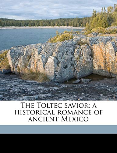 9781172299966: The Toltec Savior; A Historical Romance of Ancient Mexico