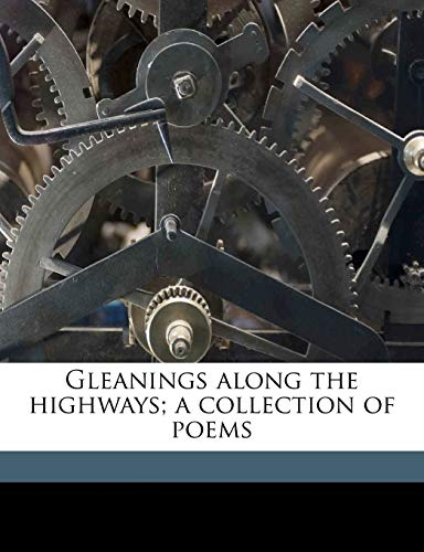 9781172306060: Gleanings along the highways; a collection of poems