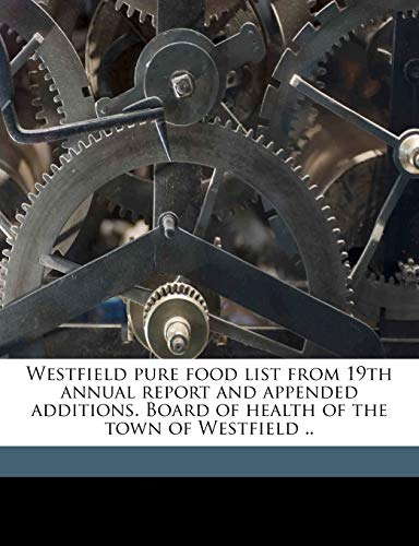 9781172343133: Westfield pure food list from 19th annual report and appended additions. Board of health of the town of Westfield ..