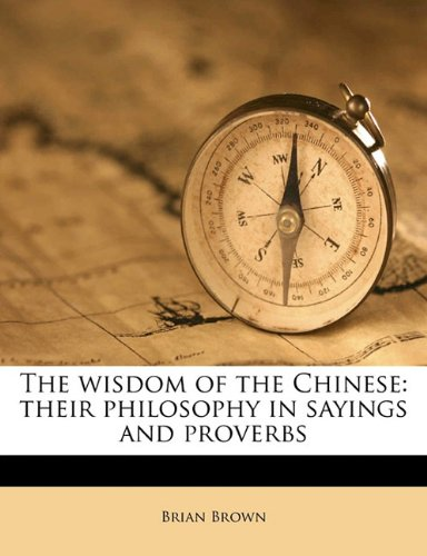 9781172357611: The wisdom of the Chinese: their philosophy in sayings and proverbs