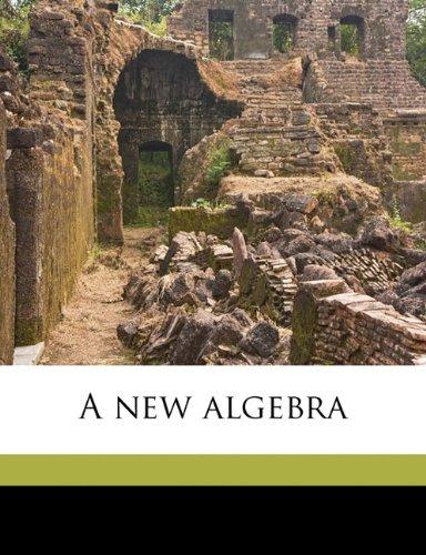 9781172358366: A new algebra Volume 1