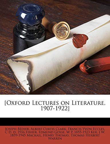 [Oxford Lectures on Literature, 1907-1922] (9781172387410) by Albert Curtis Clark; Thomas Herbert Warren; Joseph Bédier