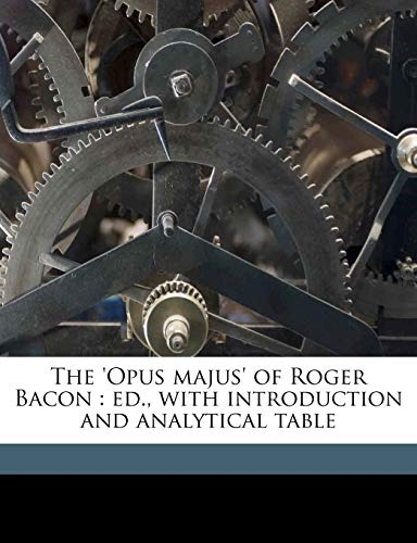 9781172388622: The 'Opus majus' of Roger Bacon: ed., with introduction and analytical table Volume 2