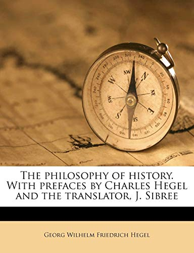The philosophy of history. With prefaces by Charles Hegel and the translator, J. Sibree (9781172398829) by Hegel, Georg Wilhelm Friedrich