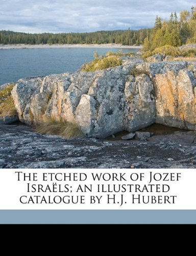 9781172406005: The etched work of Jozef Israëls; an illustrated catalogue by H.J. Hubert