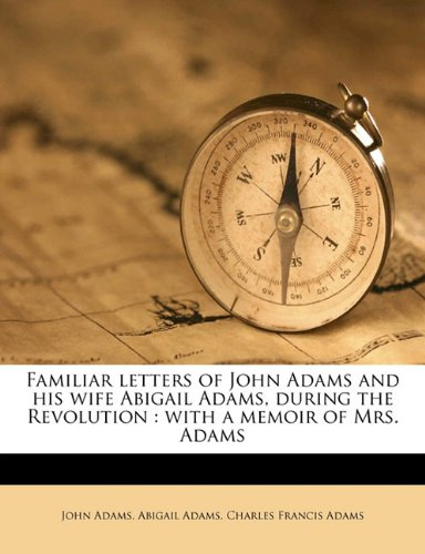 9781172408771: Familiar letters of John Adams and his wife Abigail Adams, during the Revolution: with a memoir of Mrs. Adams