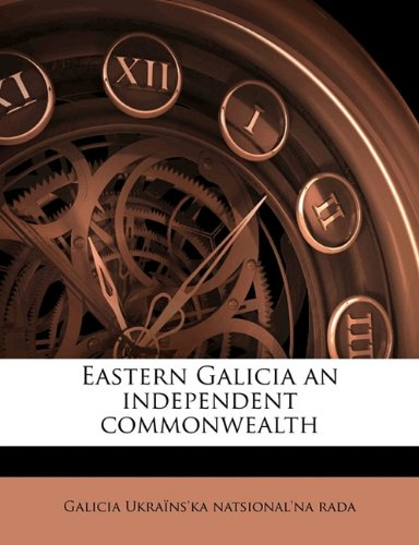 9781172413195: Eastern Galicia an independent commonwealth