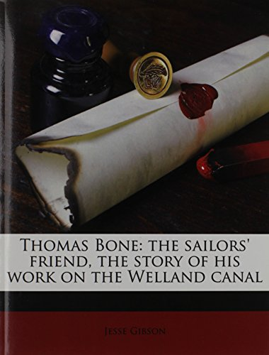 9781172422944: Thomas Bone: the sailors' friend, the story of his work on the Welland canal