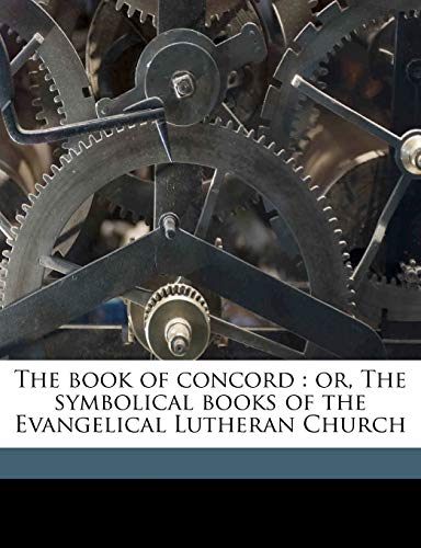 9781172423033: The Book of Concord: Or, the Symbolical Books of the Evangelical Lutheran Church