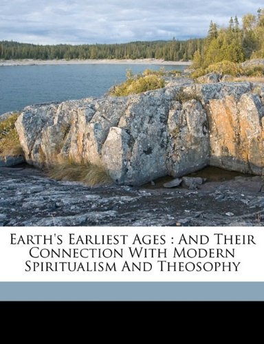 9781172432950: Earth's Earliest Ages: And Their Connection with Modern Spiritualism and Theosophy