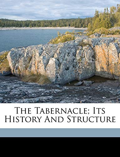 9781172448555: The tabernacle; its history and structure