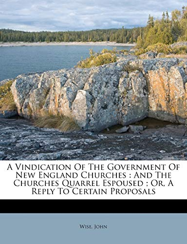 9781172479931: A vindication of the government of New England churches: and the churches quarrel espoused ; or, a reply to certain proposals