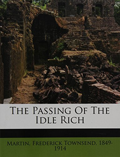 9781172512867: The passing of the idle rich