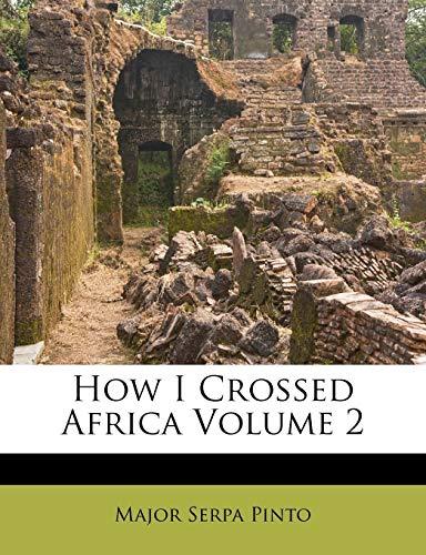 How I Crossed Africa Volume 2: Major Serpa Pinto