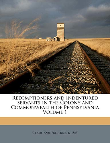 9781172585502: Redemptioners and indentured servants in the Colony and Commonwealth of Pennsylvania Volume 1