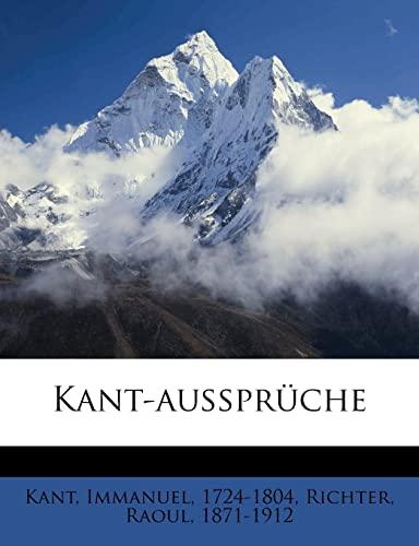 Kant-Ausspruche (German Edition) (9781172601882) by Kant, Immanuel; Richter, Raoul; 1724-1804, Kant Immanuel