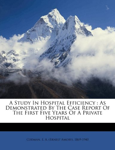 9781172653904: A study in hospital efficiency: as demonstrated by the case report of the first five years of a private hospital