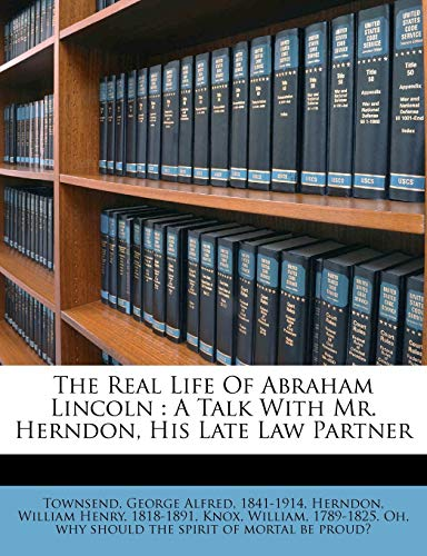 9781172702114: The Real Life Of Abraham Lincoln: A Talk With Mr. Herndon, His Late Law Partner