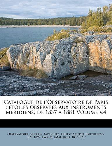 9781172717712: Catalogue de l'Observatoire de Paris: etoiles observees aux instruments meridiens, de 1837 a 1881 Volume v.4
