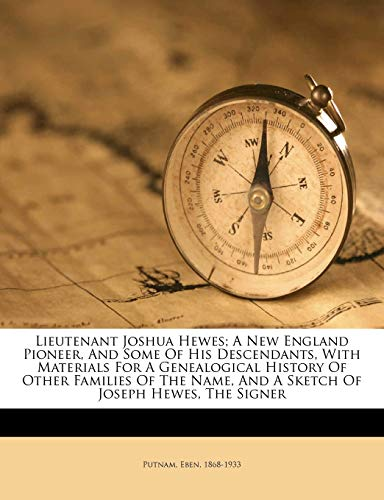 9781172722709: Lieutenant Joshua Hewes; A New England Pioneer, And Some Of His Descendants, With Materials For A Genealogical History Of Other Families Of The Name, And A Sketch Of Joseph Hewes, The Signer