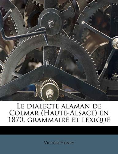 9781172814695: Le Dialecte Alaman de Colmar (Haute-Alsace) En 1870, Grammaire Et Lexique