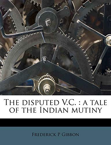 9781172815036: The disputed V.C.: a tale of the Indian mutiny
