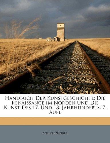 9781172830879: Handbuch Der Kunstgeschichte: Die Renaissance Im Norden Und Die Kunst Des 17. Und 18. Jahrhunderts. 7. Aufl (German Edition)