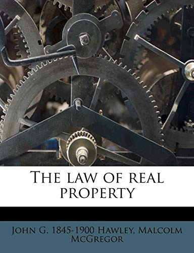 The law of real property (1172896194) by Hawley, John G. 1845-1900; McGregor, Malcolm