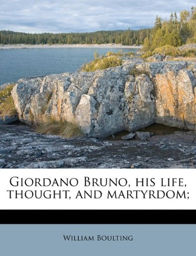 Giordano Bruno, his life, thought, and martyrdom; (9781172915958) by Boulting, William