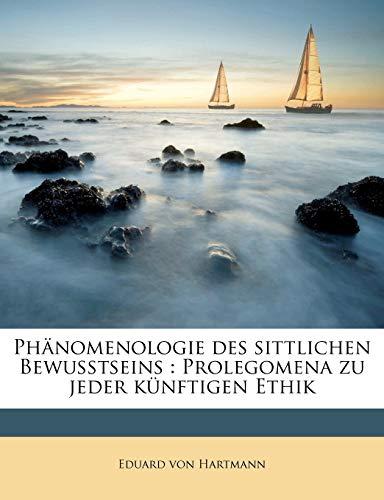 Phanomenologie Des Sittlichen Bewusstseins: Prolegomena Zu Jeder Kunftigen Ethik (German Edition) (1172925909) by Hartmann, Eduard Von