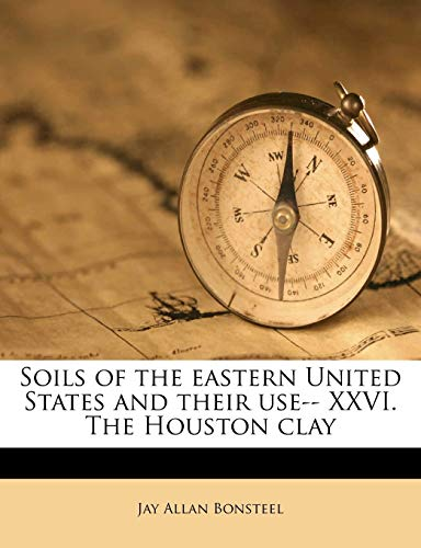 9781172945160: Soils of the Eastern United States and Their Use-- XXVI. the Houston Clay