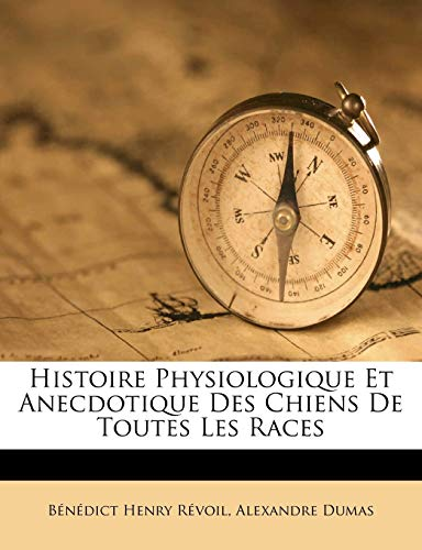 9781173026813: Histoire Physiologique Et Anecdotique Des Chiens de Toutes Les Races (French Edition)