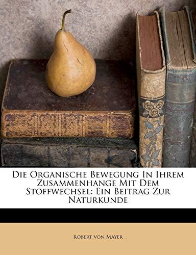 9781173065461: Die Organische Bewegung In Ihrem Zusammenhange Mit Dem Stoffwechsel: Ein Beitrag Zur Naturkunde (German Edition)