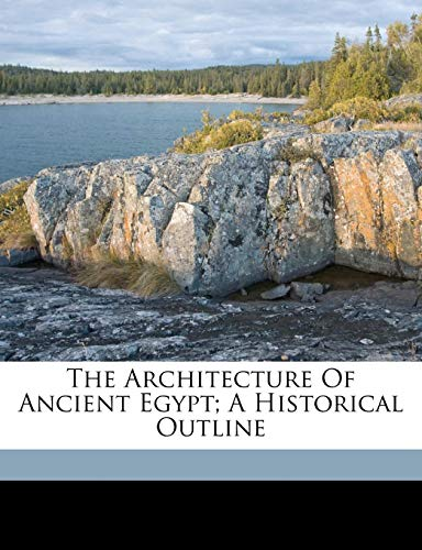 9781173076221: The architecture of ancient Egypt; a historical outline