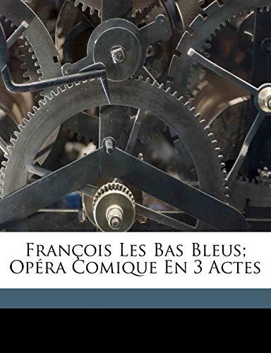 9781173109646: François Les Bas Bleus; Opéra Comique En 3 Actes (French Edition)