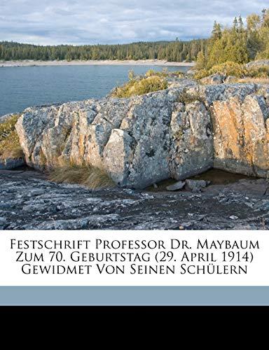 Festschrift Professor Dr. Maybaum Zum 70. Geburtstag (29. April 1914) Gewidmet Von Seinen Schü...