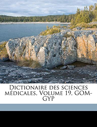 9781173128616: Dictionaire des sciences médicales, Volume 19, GOM-GYP (French Edition)