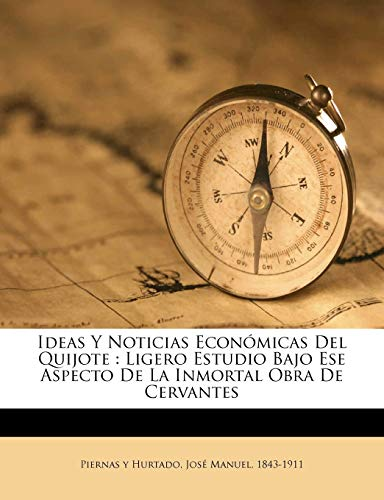 9781173140328: Ideas y noticias económicas del Quijote: ligero estudio bajo ese aspecto de la inmortal obra de Cervantes