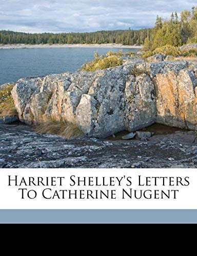 9781173218737: Harriet Shelley's letters to Catherine Nugent