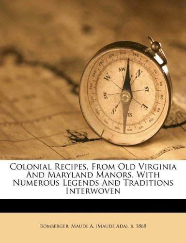 9781173235819: Colonial recipes, from old Virginia and Maryland manors, with numerous legends and traditions interwoven