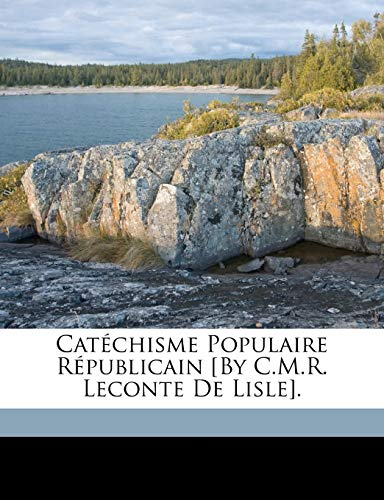 9781173237714: Catechisme Populaire Republicain [By C.M.R. LeConte de Lisle].