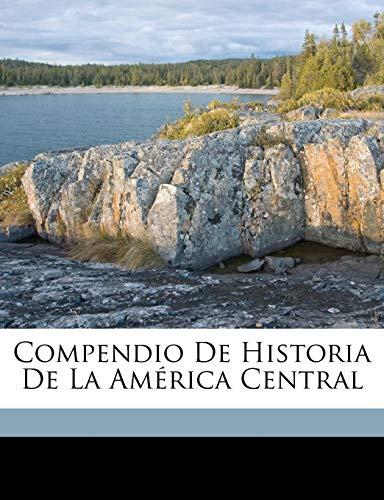 9781173286729: Compendio de Historia de la América Central (Spanish Edition)