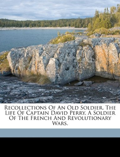 9781173290566: Recollections of an old soldier. The life of Captain David Perry, a soldier of the French and revolutionary wars.