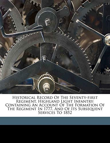 9781173309879: Historical record of the Seventy-first regiment, Highland light infantry: containing an account of the formation of the regiment in 1777, and of its subsequent services to 1852