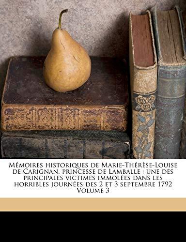 9781173312176: M Moires Historiques de Marie-Th R Se-Louise de Carignan, Princesse de Lamballe: Une Des Principales Victimes Immol Es Dans Les Horribles Journ Es Des 2 Et 3 Septembre 1792 Volume 3