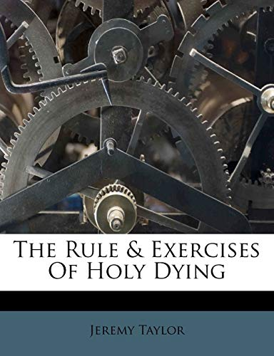 9781173349783: The Rule & Exercises Of Holy Dying