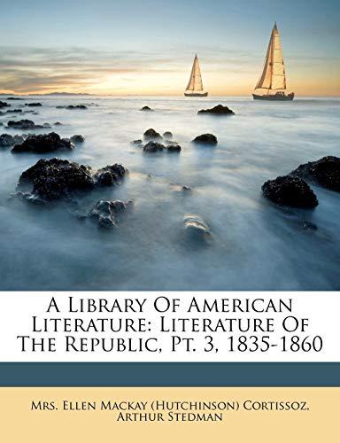 9781173384692: A Library Of American Literature: Literature Of The Republic, Pt. 3, 1835-1860