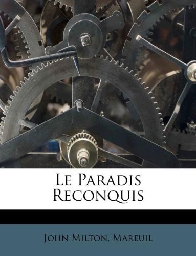 Le Paradis Reconquis (French Edition) (1173678077) by John Milton; Mareuil