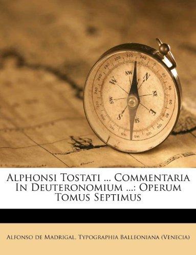 Alphonsi Tostati . Commentaria In Deuteronomium .: Alfonso de Madrigal
